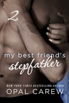 My Best Friend's Stepfather #2 ebook by Opal Carew