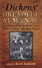 Dickens' Dreadful Almanac - A Terrible Event for Every Day of the Year ebook by Charles Dickens, Cate Ludlow
