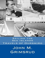 Sailing the Sea Islands: Travels of Dursmirg ebook by John M. Grimsrud