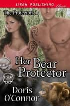 Her Bear Protector ebook by Doris O'Connor