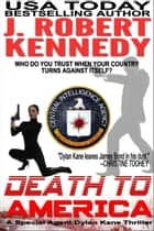 Death to America - A Special Agent Dylan Kane Thriller, Book #4 ebook by J. Robert Kennedy
