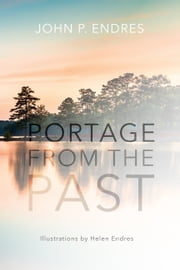 Portage from the Past ebook by John P. Endres,Helen Endres