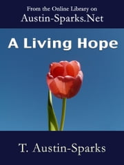 A Living Hope ebook by T. Austin-Sparks