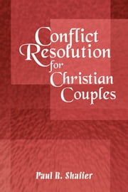 Conflict Resolution For Christian Couples ebook by Paul R. Shaffer