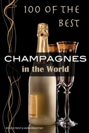 100 of the Best Champagnes in the World ebook by Alex Trost/Vadim Kravetsky