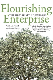 Flourishing Enterprise - The New Spirit of Business ebook by Chris Laszlo,Judy Sorum Brown