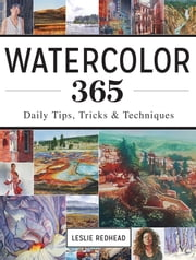 Watercolor 365 - Daily Tips, Tricks and Techniques ebook by Leslie Redhead
