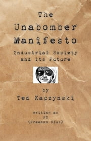 Unabomber Manifesto - Industrial Society and Its Future eBook by Ted Kaczynski, The Unabomber
