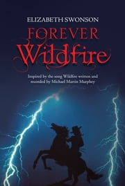 FOREVER WILDFIRE - Inspired by the song Wildfire written and recorded by Michael Martin Murphey ebook by ELIZABETH SWONSON