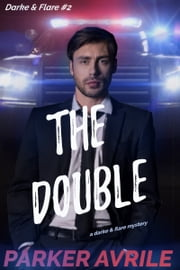 The Double - A Darke and Flare Mystery ebook by Parker Avrile