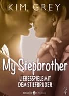 My Stepbrother - Liebesspiele mit dem Stiefbruder, 4 ebook by Kim Grey