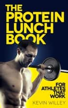 The Protein Lunch Book ebook by Kevin Willey