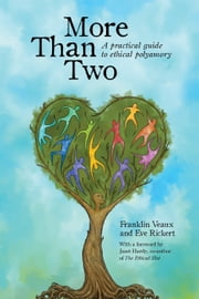 More Than Two: A Practical Guide to Ethical Polyamory ebook by Franklin Veaux,Eve Rickert