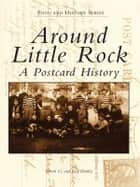 Around Little Rock - A Postcard History ebook by Steven G. Hanley, Ray Hanley