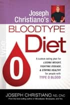 Joseph Christiano's Bloodtype Diet O ebook by Joseph Christiano