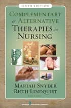 Complementary & Alternative Therapies in Nursing ebook by Mariah Snyder, PhD, RN,...