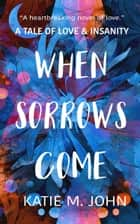 When Sorrows Come ebook by Katie M John