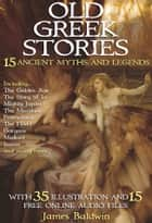 Old Greek Stories. - With 35 Illustrations and 15 Free Online Audio Files. ebook by James Baldwin, Red Skull Publishing