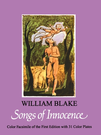 william blakes songs of innocence and Songs of innocence and of experience a collection of poems by william blake (1757-1827), illustrated with the poet's own etchings and published in 1789 in the work, blake investigates, as he puts it in the subtitle, 'the two contrary states of the human soul.