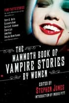 The Mammoth Book of Vampire Stories by Women ebook by Ingrid Pitt, Stephen Jones