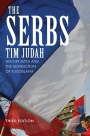 The Serbs - History, Myth and the Destruction of Yugoslavia ebook by Mr. Tim Judah