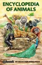 Encyclopedia of Animals ebook by My Ebook Publishing House