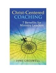 Christ-Centered Coaching - 7 Benefits for Ministry Leaders ebook by Jane Creswell