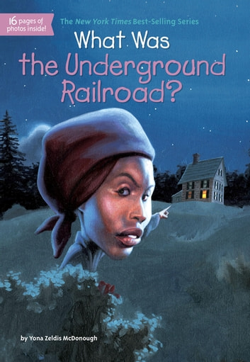 What Was the Underground Railroad? ebook by Yona Zeldis McDonough,Who HQ