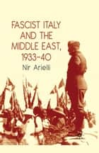 Fascist Italy and the Middle East, 1933–40 ebook by N. Arielli