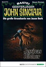 John Sinclair - Folge 0747 - Jessicas Rächer ebook by Jason Dark