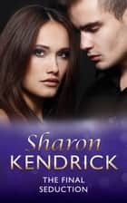 The Final Seduction (Mills & Boon Modern) ebook by Sharon Kendrick