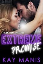 Extreme Promise ebook by Kay Manis