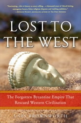 Lost to the West - The Forgotten Byzantine Empire That Rescued Western Civilization ebook by Lars Brownworth