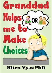 Granddad Helps Me To Make Choices (Afternoons With Granddad Series) ebook by Hiten Vyas