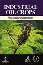 Industrial Oil Crops ebook by Thomas McKeon,Douglas Hayes,David Hildebrand,Randall Weselake