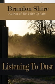 Listening To Dust ebook by Brandon Shire