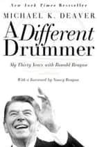 A Different Drummer - My Thirty Years with Ronald Reagan ebook by Michael K Deaver