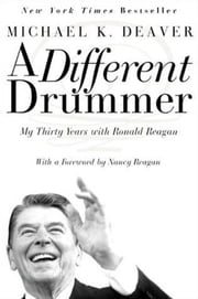 A Different Drummer - My Thirty Years with Ronald Reagan ebook by Michael K. Deaver