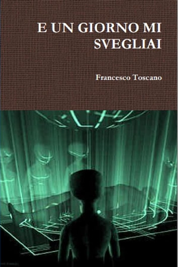 E un giorno mi svegliai ebook by Francesco Toscano