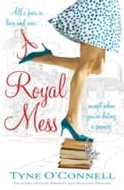 A Royal Mess ebook by Ms Tyne O'Connell