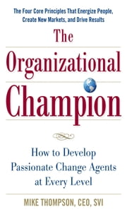 The Organizational Champion: How to Develop Passionate Change Agents at Every Level ebook by Mike Thompson