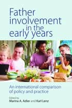 Father involvement in the early years - An international comparison of policy and practice ebook by Marina A. Adler, Karl Lenz