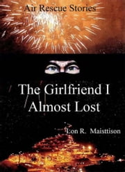 The Girlfriend I Almost Lost ebook by Lon Maisttison