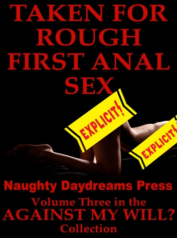 Taken For Rough First Anal Sex ebook by Naughty Daydreams Press