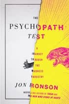 The Psychopath Test - A Journey Through the Madness Industry ebook by Jon Ronson