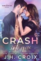 Crash Into You ebook by J.H. Croix