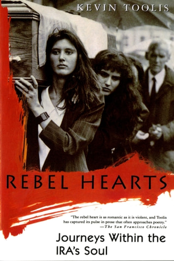 Rebel Hearts - Journeys Within the IRA's Soul ebook by Kevin Toolis