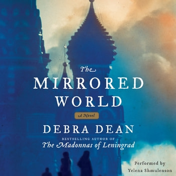 The Mirrored World - A Novel audiobook by Debra Dean