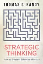 Strategic Thinking - How to Sustain Effective Ministry ebook by Thomas G. Bandy