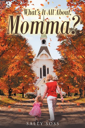 What's It All About, Momma? ebook by Sally Soss